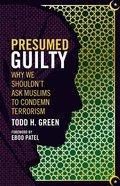 Presumed Guilty: Why We Shouldn't Ask Muslims to Condemn Terrorism Paperback