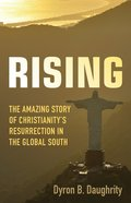 Rising: The Amazing Story of Christianity's Resurrection in the Global South Paperback