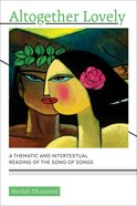 Altogether Lovely: A Thematic and Intertextual Reading of the Song of Songs (South Asian Theology Series) Paperback