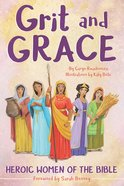 Grit and Grace: Heroic Women of the Bible Paperback