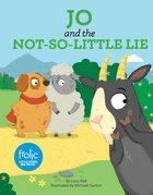 Jo and the Not-So-Little Lie: A Book About Telling the Truth (Frolic Series) Hardback