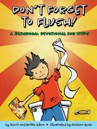 Don't Forget to Flush: A Bathroom Devotional For Kids Paperback