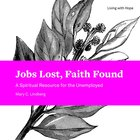 Jobs Lost, Faith Found: A Spiritual Resource For the Unemployed Paperback