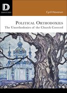 Political Orthodoxies - the Unorthodoxies of the Church Coerced (Dispatches Series) Paperback