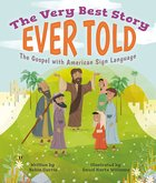 The Very Best Story Ever Told: The Gospel With American Sign Language Hardback