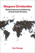 Diaspora Christianities: Global Scattering and Gathering of South Asian Christians Paperback