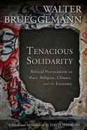 Tenacious Solidarity: Biblical Provocations on Race, Religion, Climate, and the Economy Paperback
