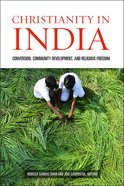 Christianity in India: Conversion, Community Development, and Religious Freedom Paperback