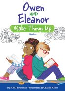 Owen and Eleanor Make Things Up (#02 in Owen And Eleanor Series) Paperback