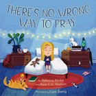 There's No Wrong Way to Pray Hardback