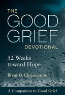 The Good Grief Devotional: 52 Weeks Toward Hope (Companion To Good Grief) Paperback