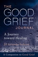 The Good Grief Journal: A Journey Toward Healing (A Companion To Good Grief) Paperback