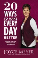 20 Ways to Make Every Day Better: Simple, Practical Changes With Real Results Hardback