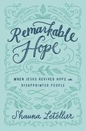 Remarkable Hope: When Jesus Revived Hope in Disappointed People Paperback