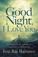 Good Night, I Love You: A Widow's Awakening From Pain to Purpose Hardback