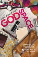 Godspace: Embracing the Inconvenient Adventure of Intimacy With God Paperback