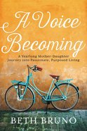 A Voice Becoming: A Yearlong Mother-Daughter Journey Into Passionate, Purposed Living Paperback