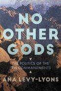 No Other Gods: The Politics of the Ten Commandments Hardback