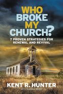 Who Broke My Church?: 7 Proven Strategies For Renewal and Revival Paperback
