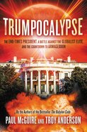 Trumpocalypse: The End-Times President, a Battle Against the Globalist Elite, and the Countdown to Armageddon Paperback