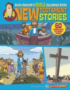 Buck Denver's Bible Coloring Book: New Testament Stories Paperback