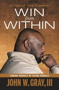 Win From Within: Finding Yourself By Facing Yourself Paperback