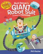 Buck Denver's Giant Robot Suit: A Lesson in Friendship (What's In The Bible Series)