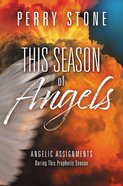 This Season of Angels: Angelic Assignments During This Prophetic Season Hardback