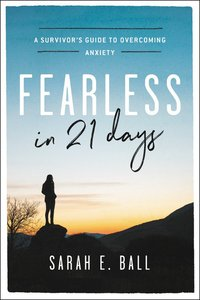 Fearless in 21 Days: A Survivors Guide to Overcoming Anxiety