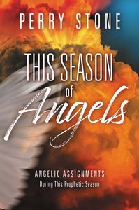 This Season of Angels: Angelic Assignments During This Prophetic Season