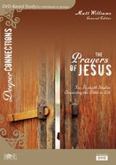 Prayers of Jesus - 6-Session DVD Bible Study (DVD Study) (Deeper Connections Series)