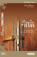 Prayers of Jesus (Participant Guide) (Deeper Connections Series)
