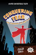 Conquering Fear: 52-Week Devotional (Super Incredible Faith Series) Paperback