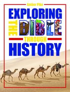 Exploring the Bible Through History (Rosekidz Timeline Resources Series) Paperback
