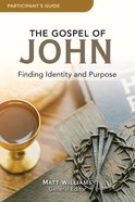 The Gospel of John: Finding Identity and Purpose (Participant Guide) Paperback