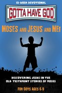 Moses and Jesus and Me!: 13 Week Devotional For Boys (Ages 6-9) (Gotta Have God Series) Paperback