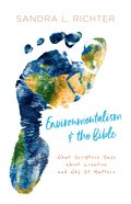 Environmentalism and the Bible: What Scripture Says About Creation and Why It Matters Paperback
