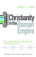 Christianity in the Roman Empire: Key Figures, Beliefs, and Practices of the Early Church (Ad 100-300) Paperback