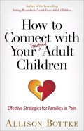 How to Connect With Your Adult Children: Strategies For Families in Pain Paperback
