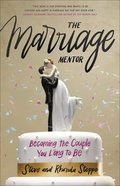 The Marriage Mentor: Becoming the Wife You Long to Be Paperback