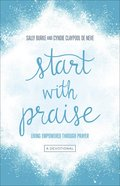 Start With Praise: Living Empowered Through Prayer Paperback