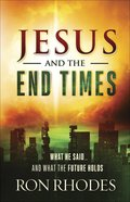 Jesus and the End Times: What He Said...And What the Future Holds Paperback
