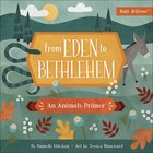 From Eden to Bethlehem: An Animals Primer (Baby Believer Series)