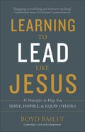 Learning to Lead Like Jesus: 11 Principles to Help You Serve, Inspire, and Equip Others Paperback