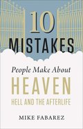 10 Mistakes People Make About Heaven, Hell, and the Afterlife Paperback