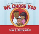 We Chose You: A Book About Adoption, Family, and Forever Love Hardback