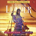 Fearless Leader, A: A Bible Story About Deborah (Called And Courageous Girls Series) Hardback