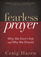 Fearless Prayer: Why We Don's Ask and Why We Should Hardback