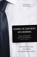 Sharing the Good News With Mormons: Practical Strategies For Getting the Conversation Started Paperback