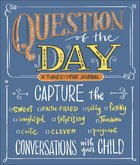 Question of the Day: Capture the Conversations With Your Child (Sweet, Faith-filled, Silly, Insightful, Surprising, Touching, Funny, Cute, Clever, Poi Flexi Back